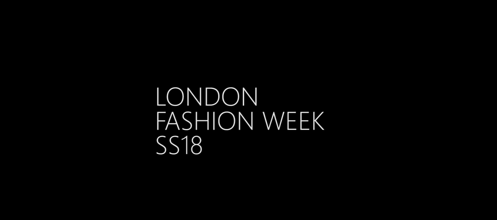 LONDON FASHION WEEK SS18
